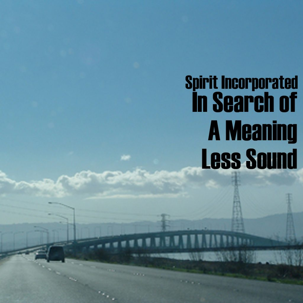 Spirit Incorporated - In Search of A Meaning Less Sound